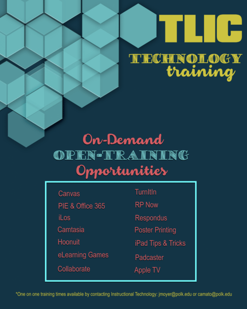 A picture of a TLIC Technology training flyer including on-demand open-training opportunities on the following tools: Canvas, PIE, Office 365, ilos, Hoonuit, elearning games, collaborate, turnitin, Online Proctoring, Respondus, Poster Printing, iPad Tips and Tricks, Padcaster, and Apple TV.  One on one training times available by contacting Instructional technology at jmoyer@polk.edu or camato@polk.edu