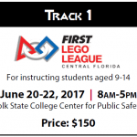 Track 1 First Lego League Central Florida for instructing students aged 9-14 June 20-22, 2017 8:00 a.m.. to 5:00 p.m. Polk State College Center for Public Safety Price: $150
